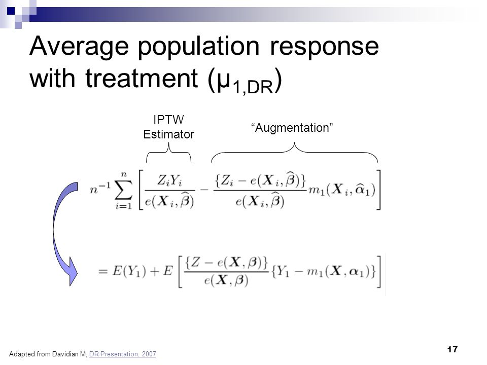 """17 Average population response with treatment (μ 1,DR ) IPTW Estimator """"Augmentation"""" Adapted from Davidian M, DR Presentation, 2007DR Presentation, 2"""