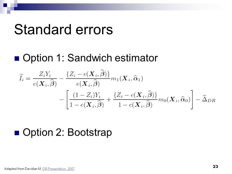 23 Standard errors Option 1: Sandwich estimator Option 2: Bootstrap Adapted from Davidian M, DR Presentation, 2007DR Presentation, 2007
