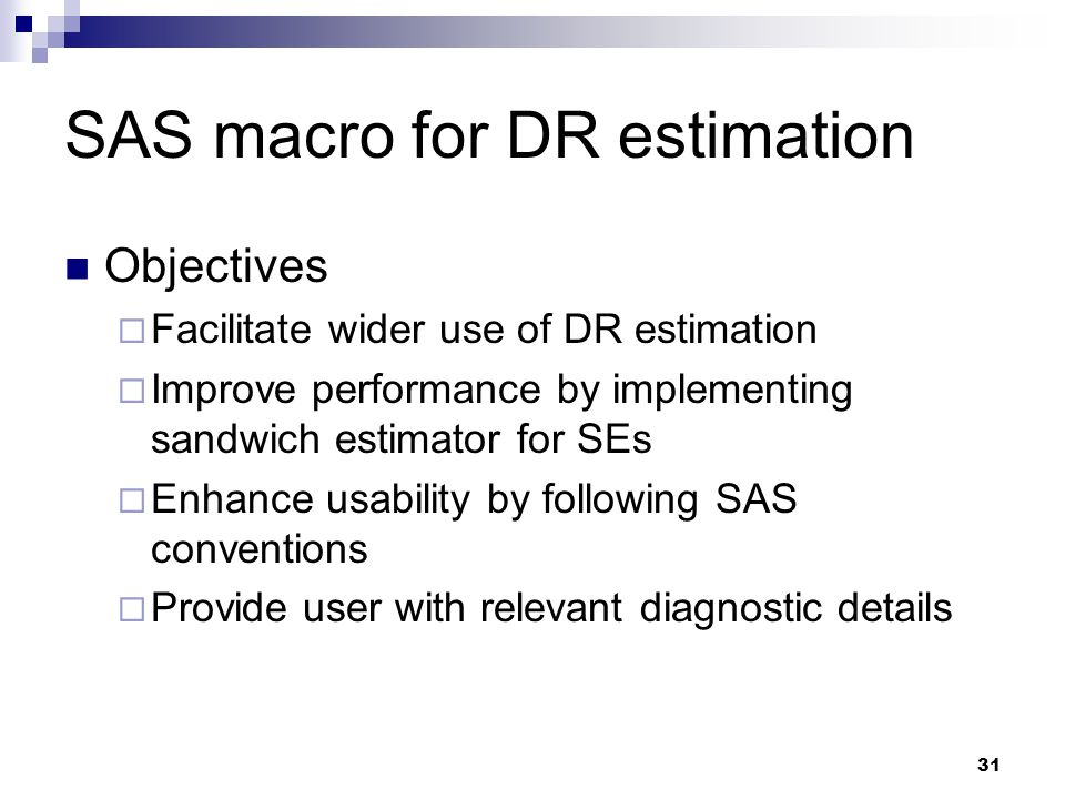 31 SAS macro for DR estimation Objectives  Facilitate wider use of DR estimation  Improve performance by implementing sandwich estimator for SEs  E
