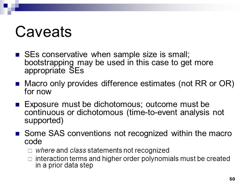 50 Caveats SEs conservative when sample size is small; bootstrapping may be used in this case to get more appropriate SEs Macro only provides differen