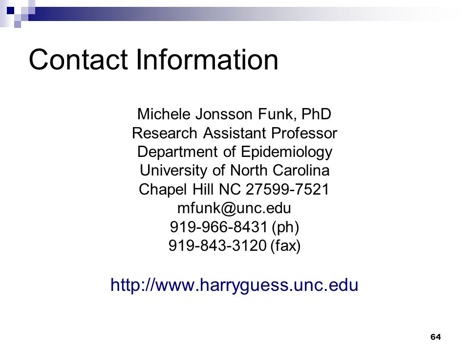 64 Contact Information Michele Jonsson Funk, PhD Research Assistant Professor Department of Epidemiology University of North Carolina Chapel Hill NC 2