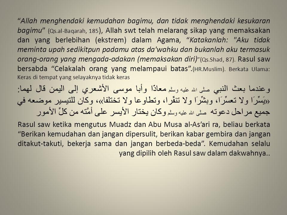 """""""Allah menghendaki kemudahan bagimu, dan tidak menghendaki kesukaran bagimu"""" (Qs.al-Baqarah, 185 ), Allah swt telah melarang sikap yang memaksakan dan"""