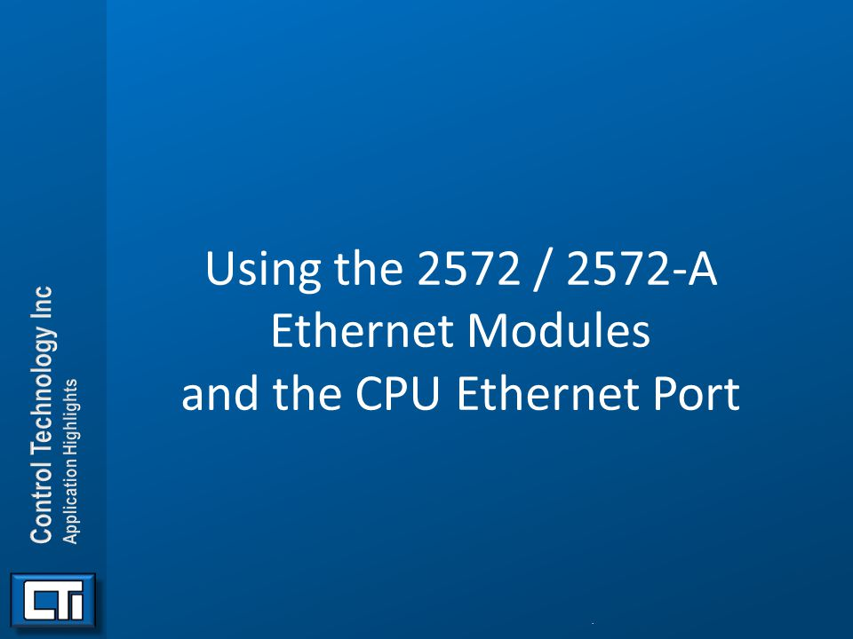 Using the 2572 / 2572-A Ethernet Modules and the CPU Ethernet Port.