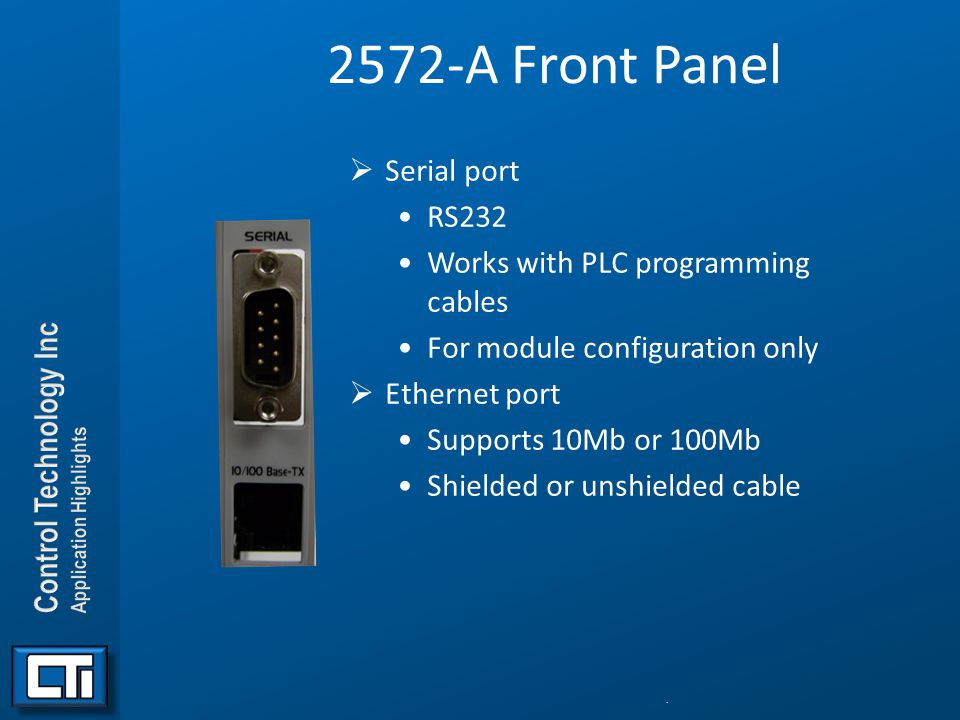 2572-A Front Panel  Serial port RS232 Works with PLC programming cables For module configuration only  Ethernet port Supports 10Mb or 100Mb Shielded