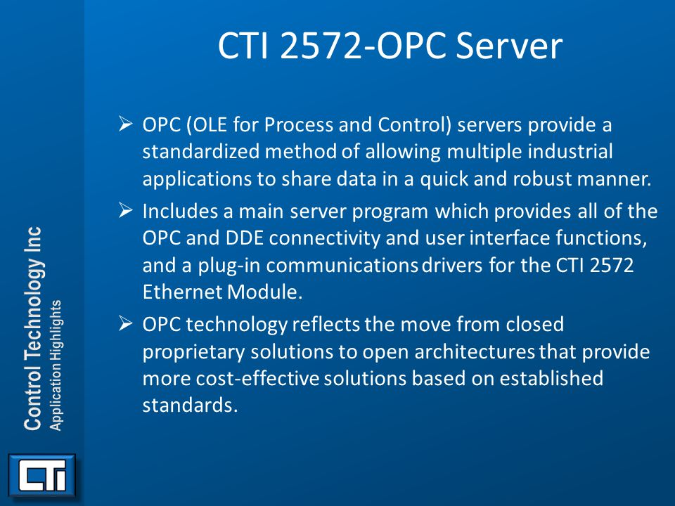 CTI 2572-OPC Server  OPC (OLE for Process and Control) servers provide a standardized method of allowing multiple industrial applications to share da