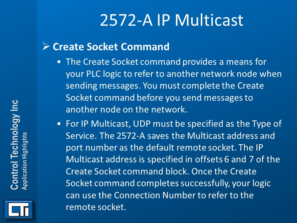 2572-A IP Multicast  Create Socket Command The Create Socket command provides a means for your PLC logic to refer to another network node when sendin