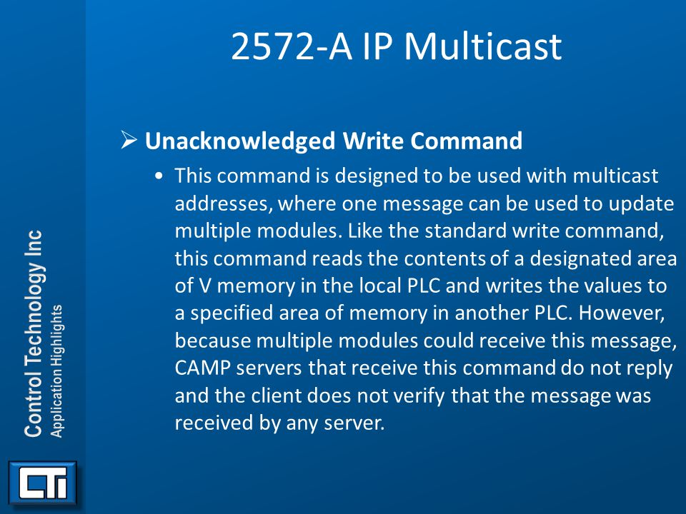 2572-A IP Multicast  Unacknowledged Write Command This command is designed to be used with multicast addresses, where one message can be used to upda