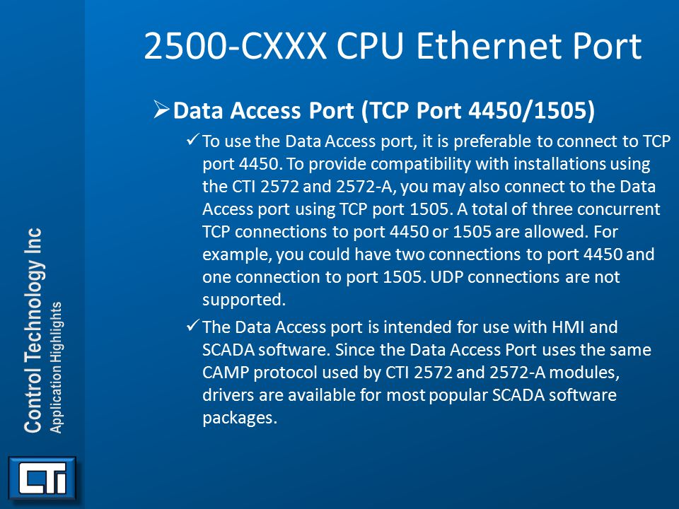 2500-CXXX CPU Ethernet Port  Data Access Port (TCP Port 4450/1505) To use the Data Access port, it is preferable to connect to TCP port 4450. To prov