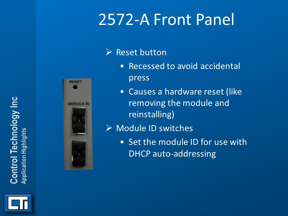 2572-A Front Panel  Reset button Recessed to avoid accidental press Causes a hardware reset (like removing the module and reinstalling)  Module ID s