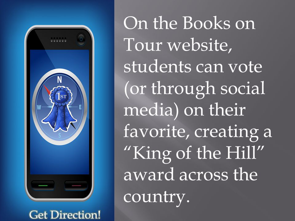 On the Books on Tour website, students can vote (or through social media) on their favorite, creating a King of the Hill award across the country.