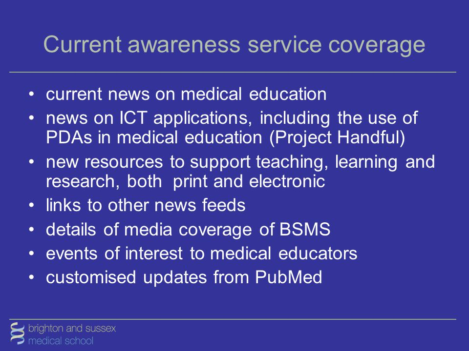 Current awareness service coverage current news on medical education news on ICT applications, including the use of PDAs in medical education (Project