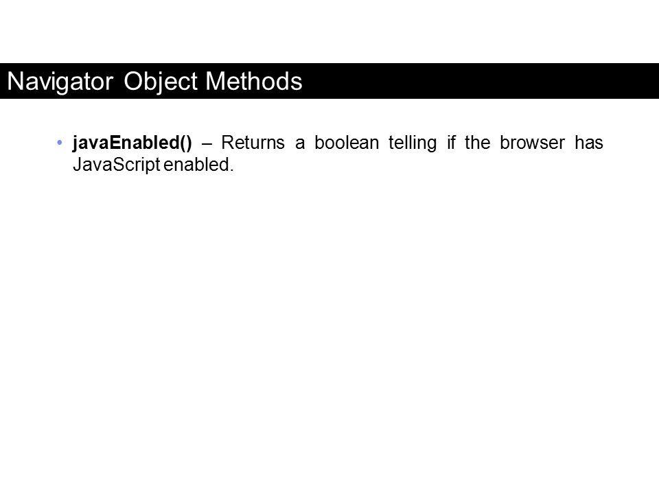 Navigator Object Methods javaEnabled() – Returns a boolean telling if the browser has JavaScript enabled. FaaDoOEngineers.com