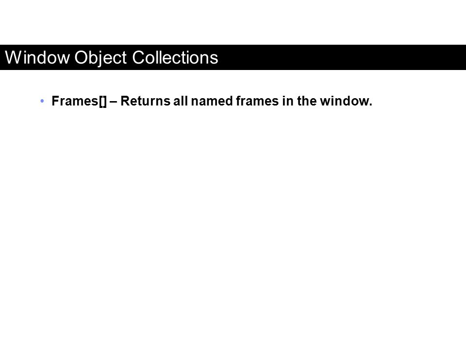 Window Object Collections Frames[] – Returns all named frames in the window. FaaDoOEngineers.com