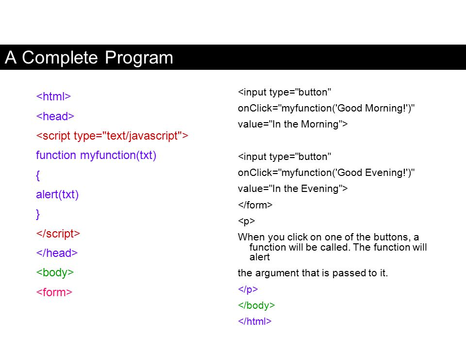 A Complete Program function myfunction(txt) { alert(txt) } <input type=
