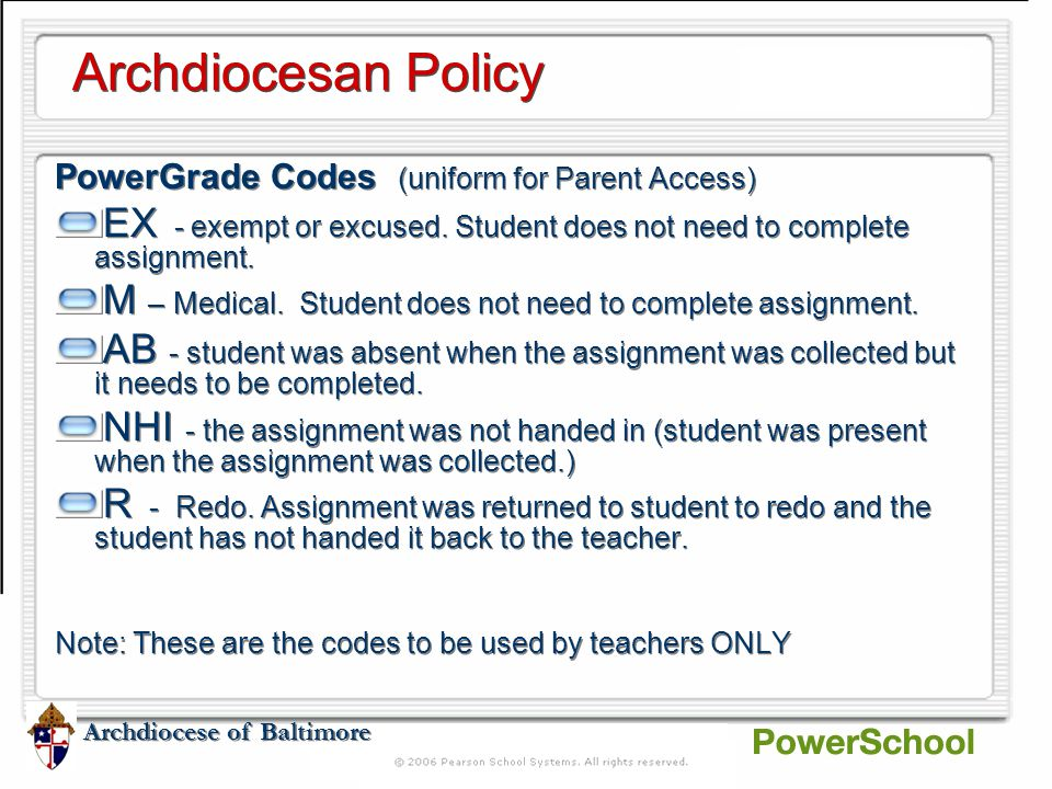 Archdiocese of Baltimore Archdiocesan Policy PowerGrade Codes (uniform for Parent Access) EX - exempt or excused.