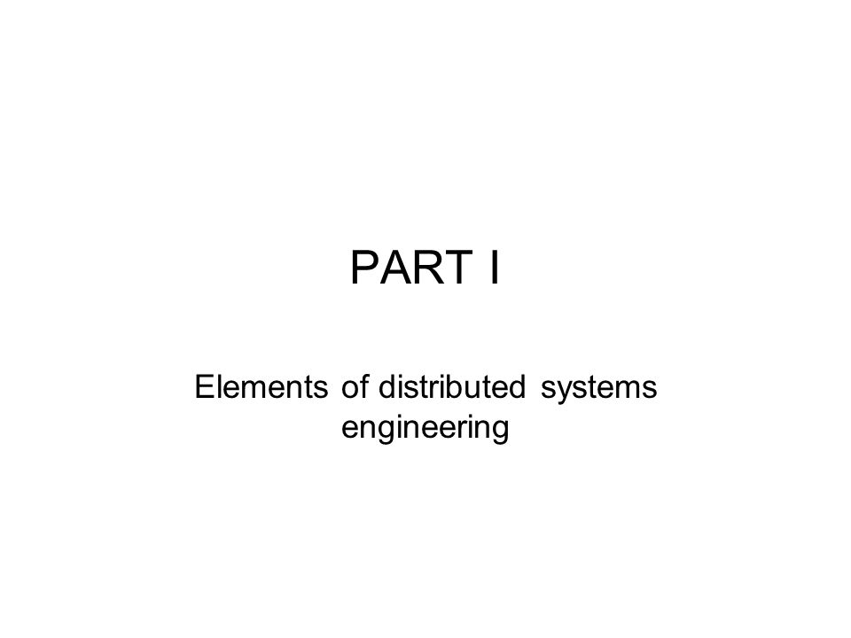 PART I Elements of distributed systems engineering