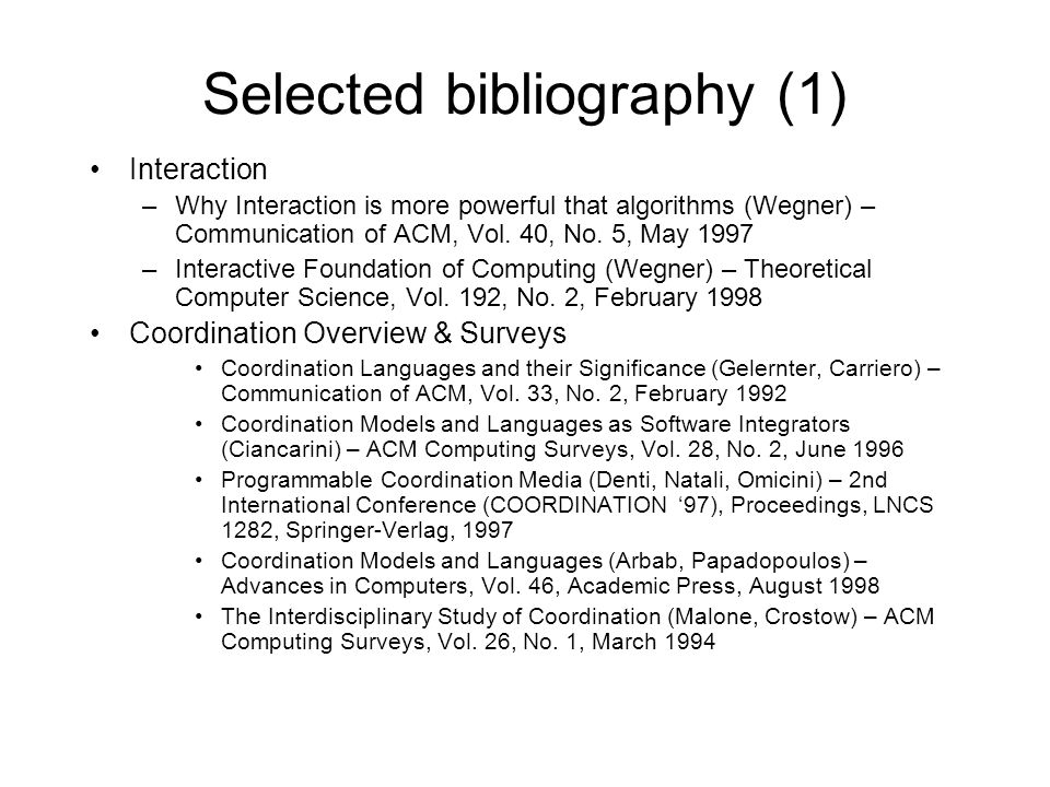 Selected bibliography (1) Interaction –Why Interaction is more powerful that algorithms (Wegner) – Communication of ACM, Vol.