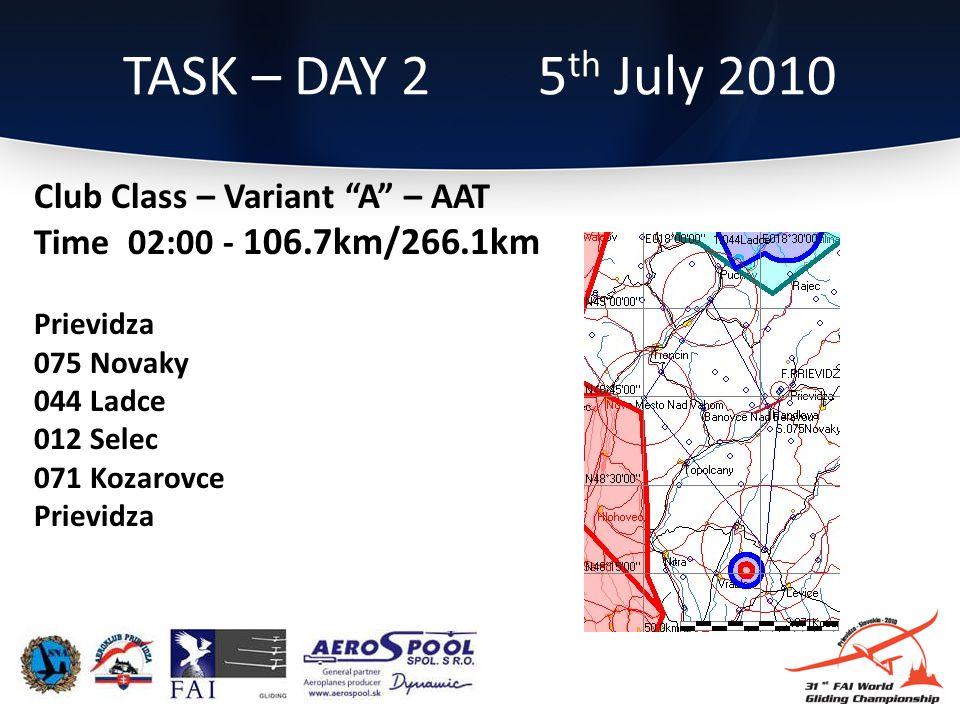 Club Class – Variant A – AAT Time 02:00 - 106.7km/266.1km Prievidza 075 Novaky 044 Ladce 012 Selec 071 Kozarovce Prievidza TASK – DAY 2 5 th July 2010