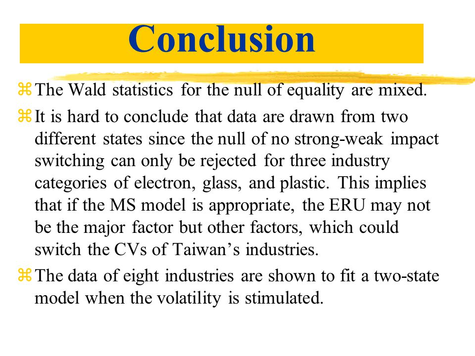 Conclusion zThe Wald statistics for the null of equality are mixed.