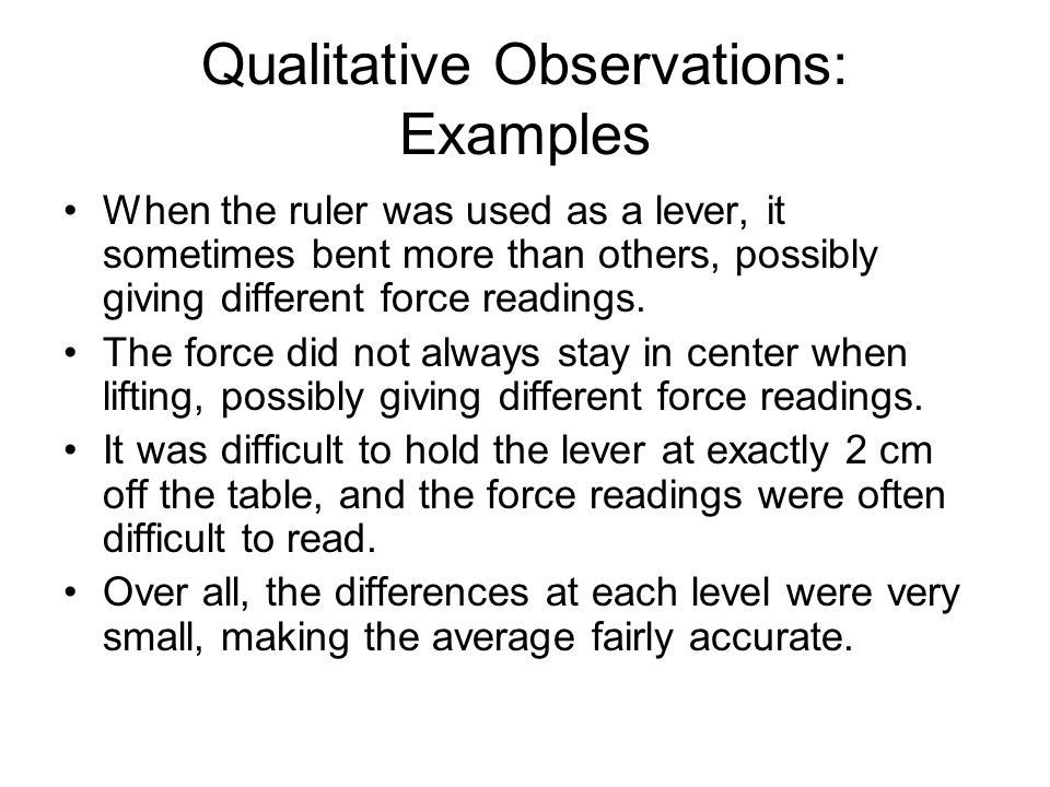 Qualitative Observations: Examples When the ruler was used as a lever, it sometimes bent more than others, possibly giving different force readings.