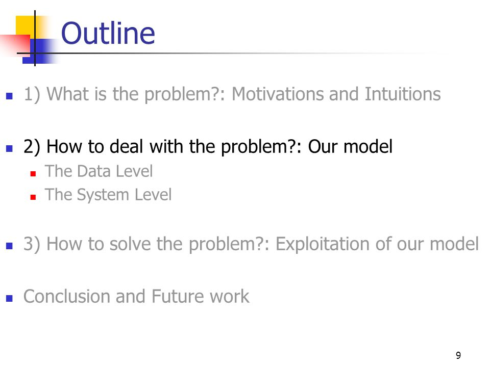 20 Outline 1) What is the problem?: Motivations and Intuitions 2) How to deal with the problem?: Our model The Data Level The System Level 3) How to solve the problem?: Exploitation of our model Conclusion and Future work