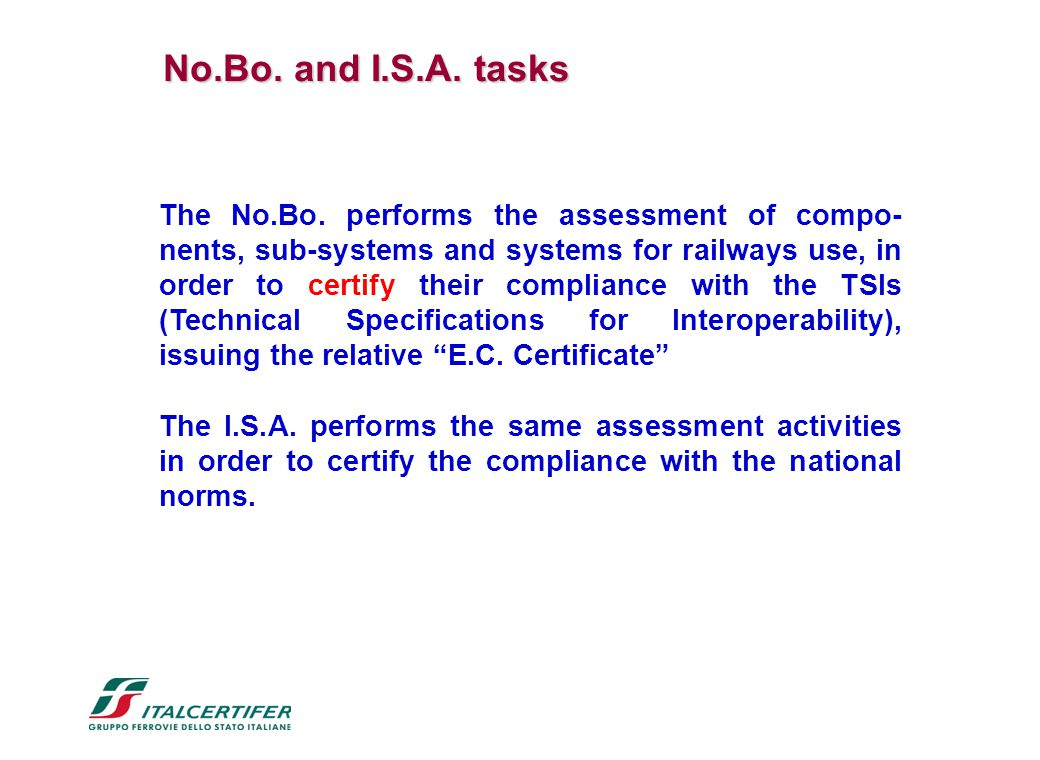 The No.Bo. performs the assessment of compo- nents, sub-systems and systems for railways use, in order to certify their compliance with the TSIs (Tech