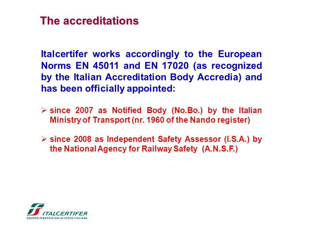 Italcertifer works accordingly to the European Norms EN 45011 and EN 17020 (as recognized by the Italian Accreditation Body Accredia) and has been off