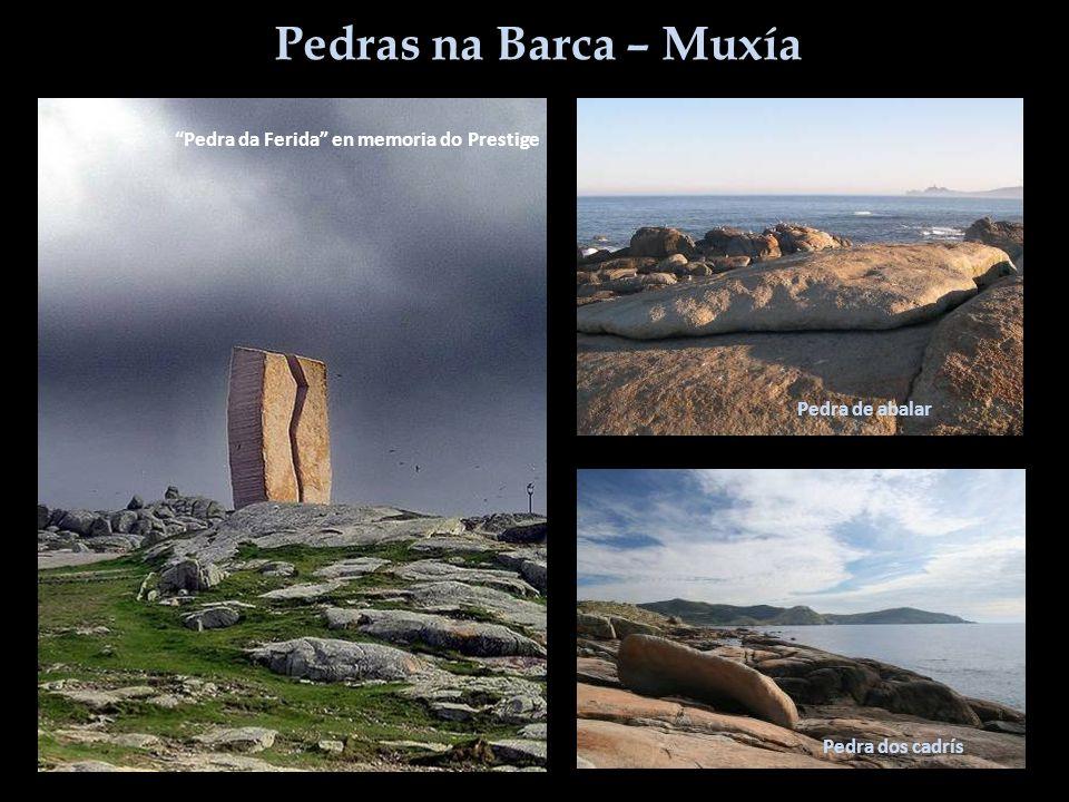 Pedras na Barca – Muxía Pedra dos cadrís Pedra de abalar Pedra da Ferida en memoria do Prestige