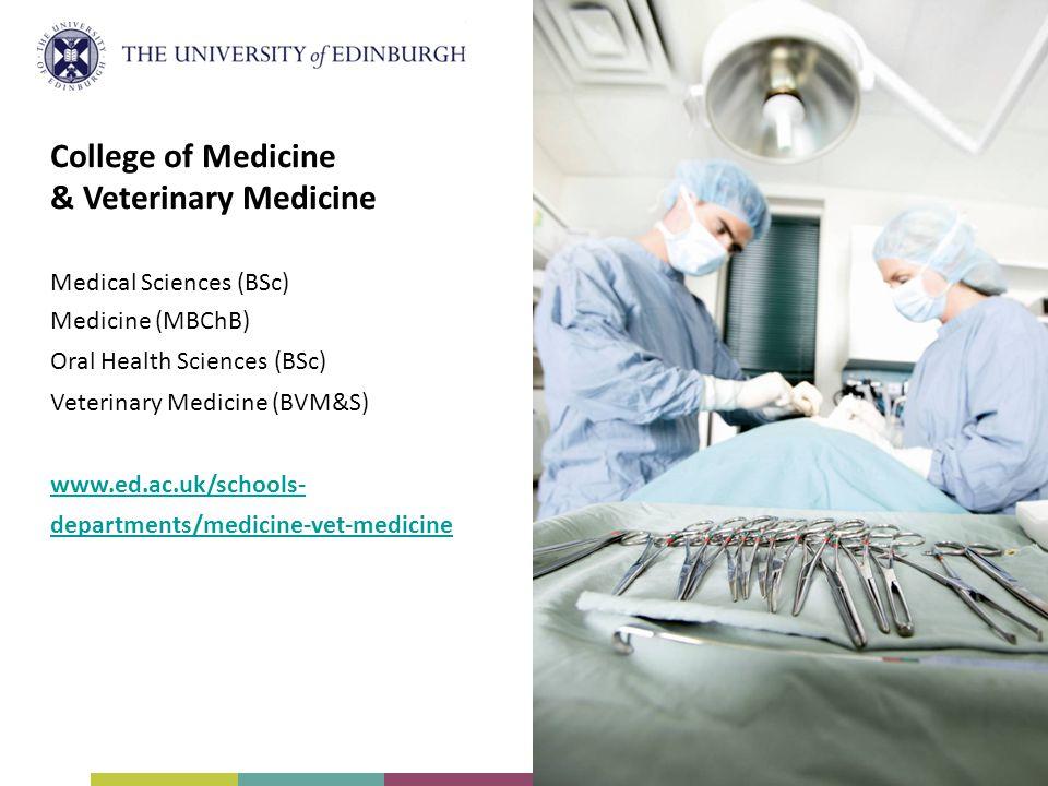College of Medicine & Veterinary Medicine Medical Sciences (BSc) Medicine (MBChB) Oral Health Sciences (BSc) Veterinary Medicine (BVM&S) www.ed.ac.uk/schools- departments/medicine-vet-medicine