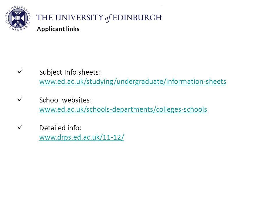 Subject Info sheets: www.ed.ac.uk/studying/undergraduate/information-sheets School websites: www.ed.ac.uk/schools-departments/colleges-schools Detailed info: www.drps.ed.ac.uk/11-12/ Applicant links