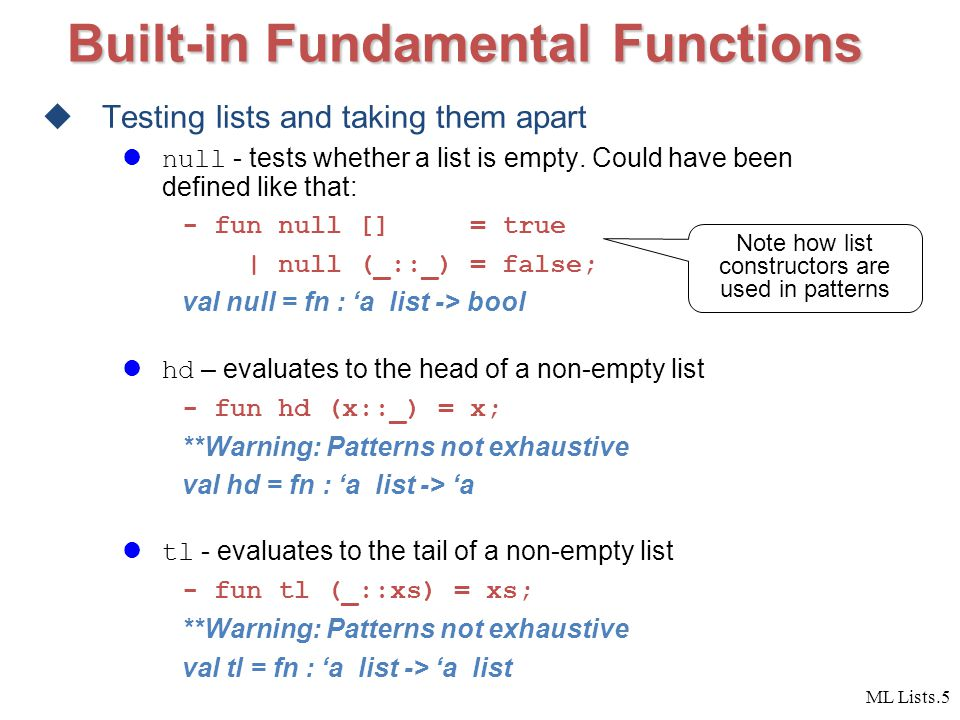 ML Lists.5 Built-in Fundamental Functions  Testing lists and taking them apart null - tests whether a list is empty.