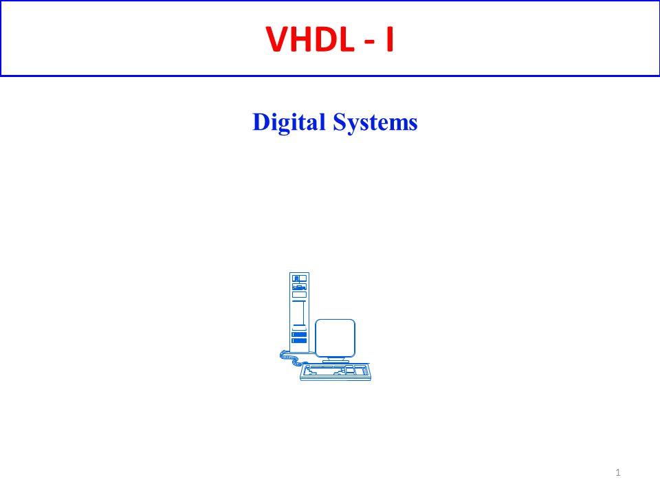 VHDL - I 1 Digital Systems