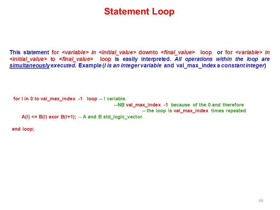 66 Statement Loop This statement for in downto loop or for in to loop is easily interpreted.