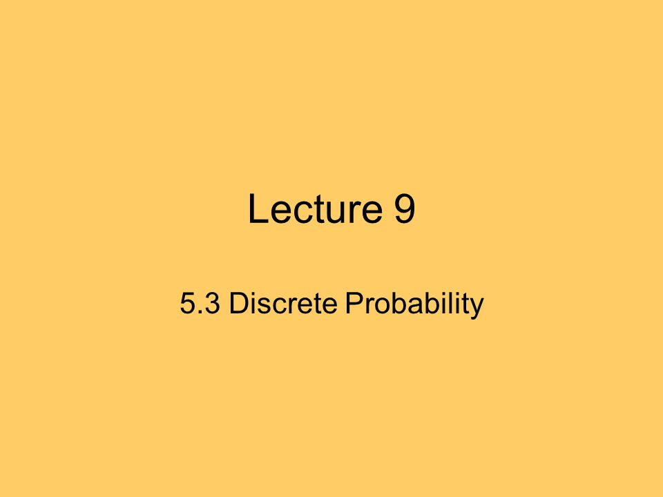 Lecture 9 5.3 Discrete Probability