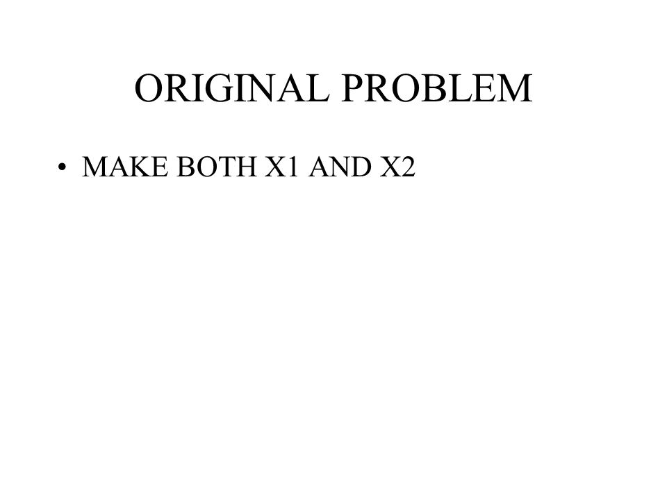 ORIGINAL PROBLEM MAKE BOTH X1 AND X2