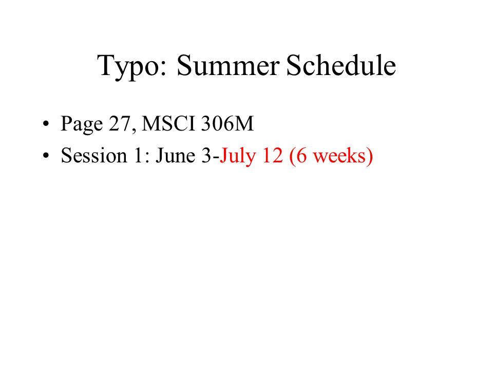 Typo: Summer Schedule Page 27, MSCI 306M Session 1: June 3-July 12 (6 weeks)
