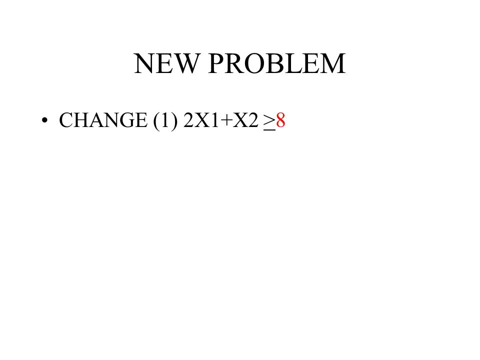 NEW PROBLEM CHANGE (1) 2X1+X2 >8