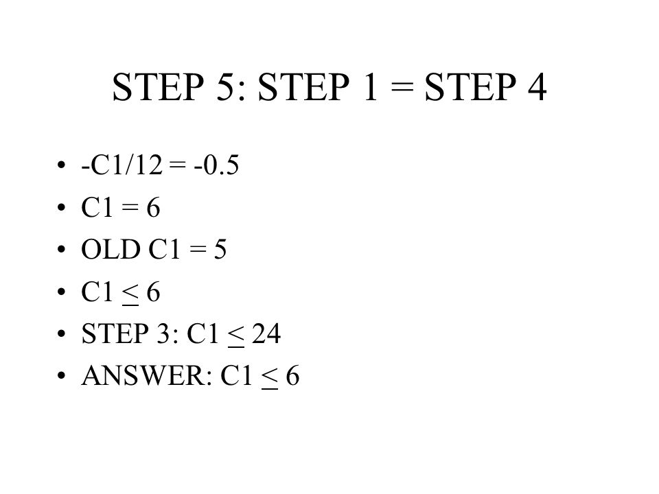 STEP 5: STEP 1 = STEP 4 -C1/12 = -0.5 C1 = 6 OLD C1 = 5 C1 < 6 STEP 3: C1 < 24 ANSWER: C1 < 6
