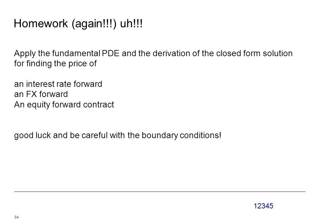 12345 34 Homework (again!!!) uh!!.