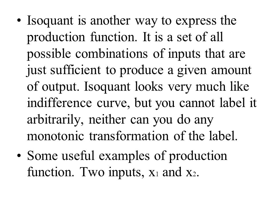 Isoquant is another way to express the production function.
