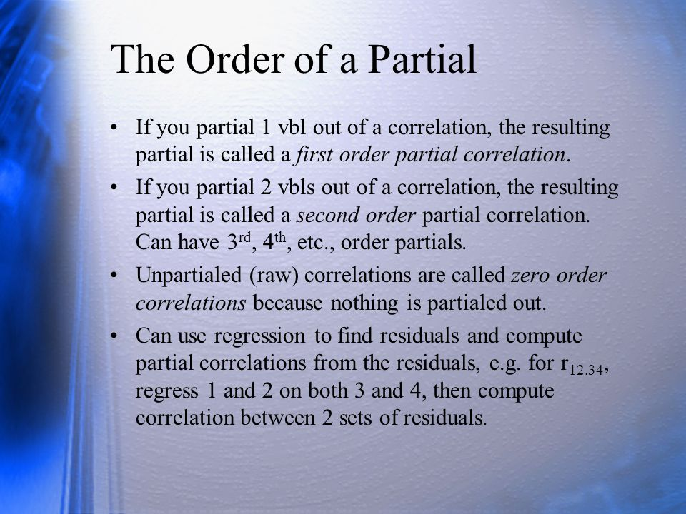 Uses of Partial and Semipartial The partial correlation is most often used when some third variable z is a plausible explanation of the correlation between X and Y.