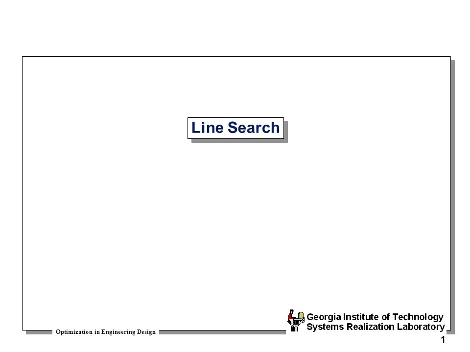 Optimization in Engineering Design 1 Line Search