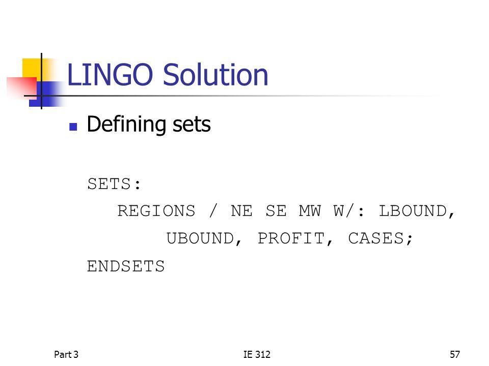 Part 3IE 31257 LINGO Solution Defining sets SETS: REGIONS / NE SE MW W/: LBOUND, UBOUND, PROFIT, CASES; ENDSETS