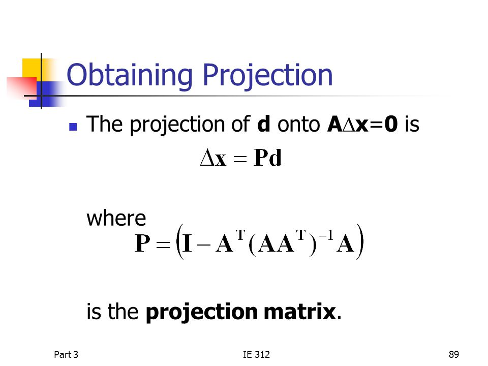 Part 3IE 31289 Obtaining Projection The projection of d onto A  x=0 is where is the projection matrix.