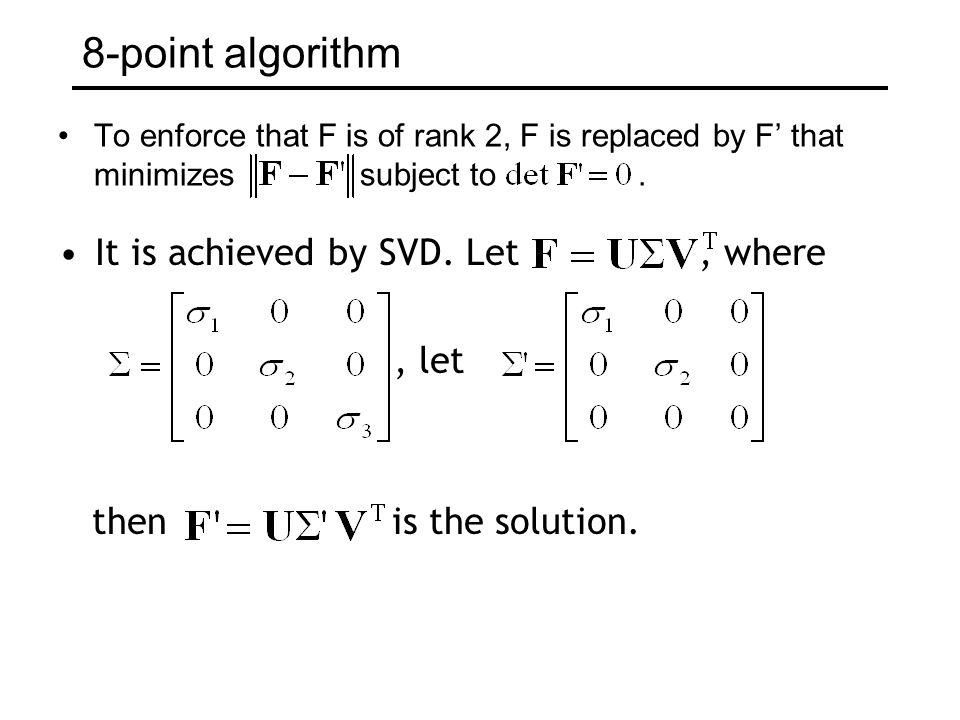 8-point algorithm % Build the constraint matrix A = [x2(1,:)'.*x1(1,:) x2(1,:) .*x1(2,:) x2(1,:) ...