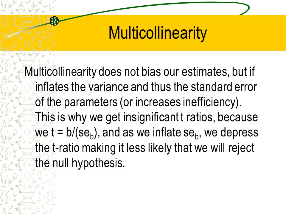 Multicollinearity Multicollinearity does not bias our estimates, but if inflates the variance and thus the standard error of the parameters (or increases inefficiency).