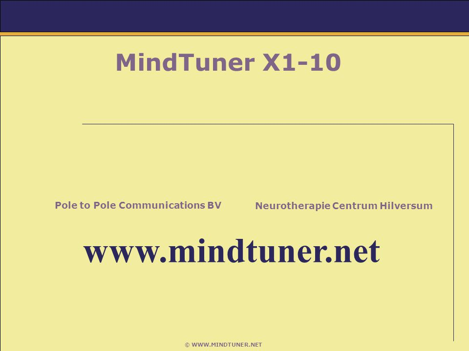© WWW.MINDTUNER.NET MindTuner X1-10 Neurotherapie Centrum Hilversum Pole to Pole Communications BV www.mindtuner.net