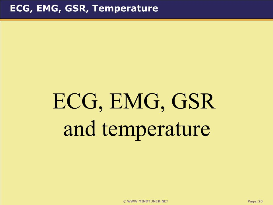 © WWW.MINDTUNER.NET Page: 20 ECG, EMG, GSR, Temperature ECG, EMG, GSR and temperature
