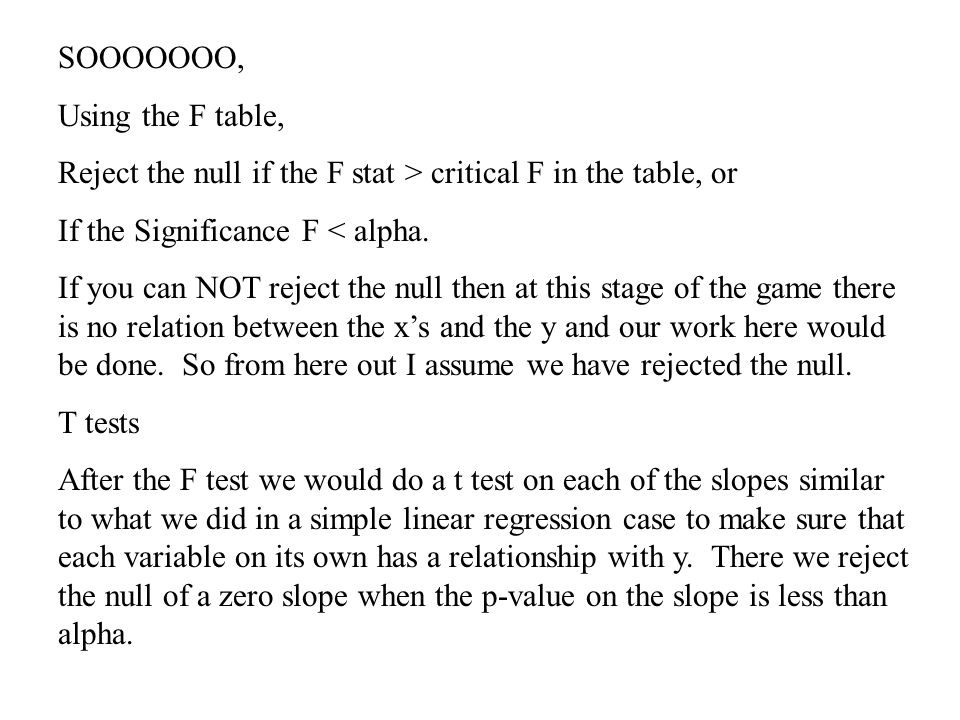 SOOOOOOO, Using the F table, Reject the null if the F stat > critical F in the table, or If the Significance F < alpha.