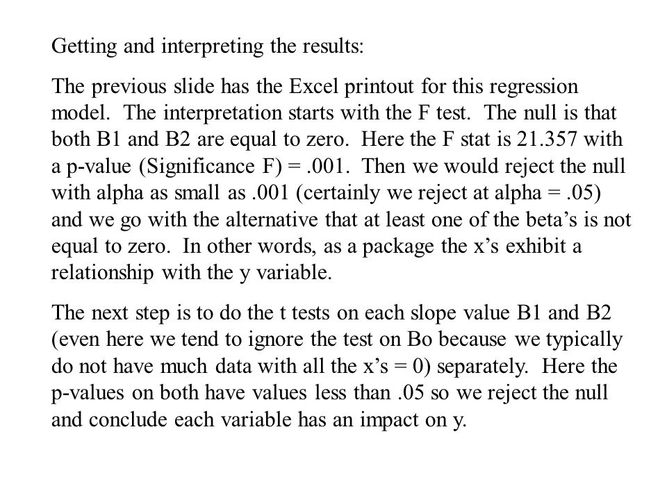 Getting and interpreting the results: The previous slide has the Excel printout for this regression model.